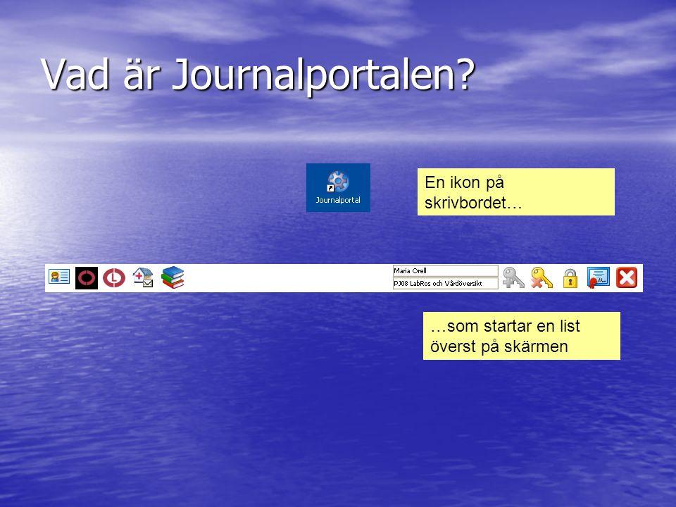 Vad är Journalportalen? En ikon på skrivbordet… …som startar en list överst på skärmen