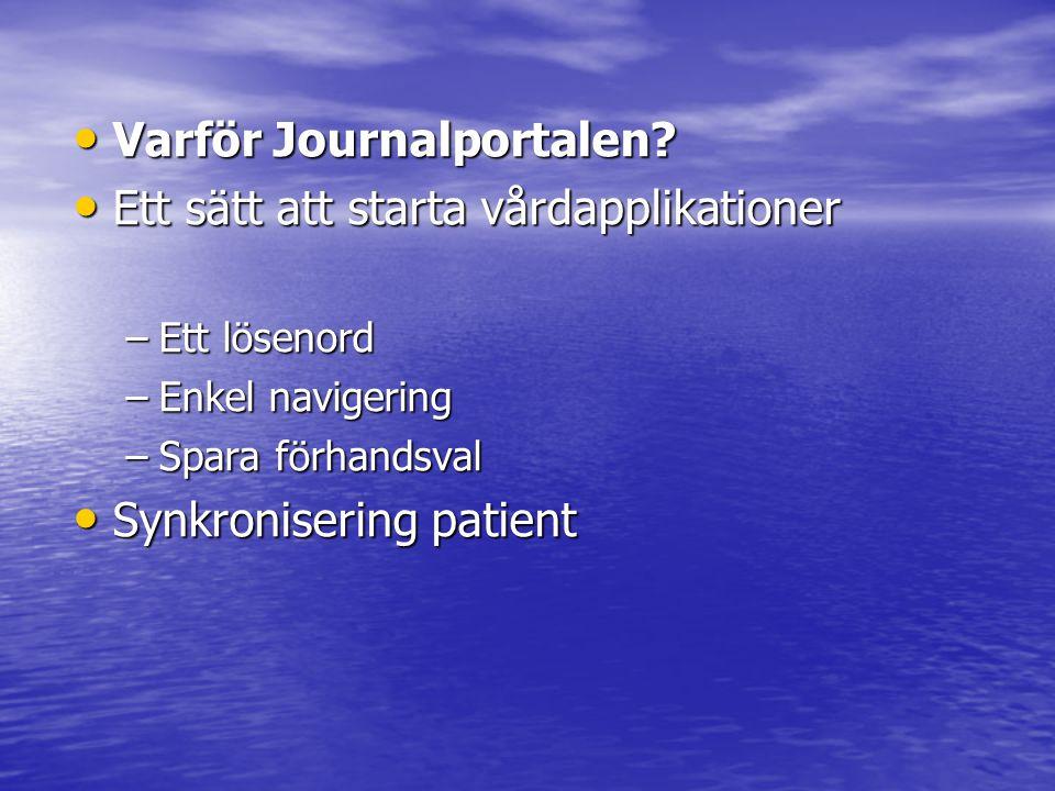 • Varför Journalportalen? • Ett sätt att starta vårdapplikationer –Ett lösenord –Enkel navigering –Spara förhandsval • Synkronisering patient