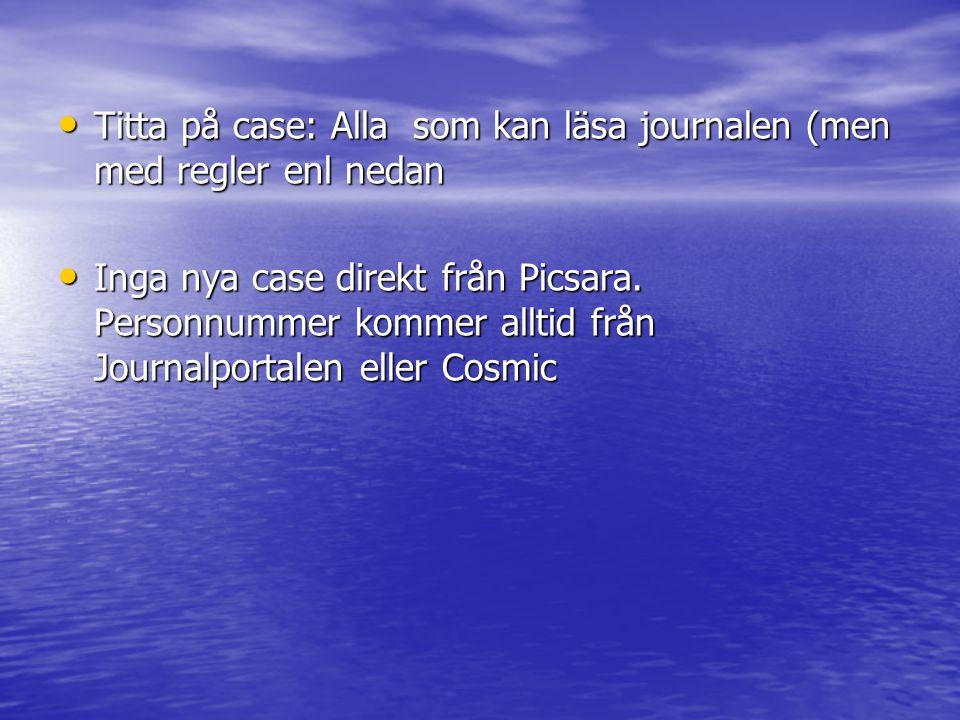 • Titta på case: Alla som kan läsa journalen (men med regler enl nedan • Inga nya case direkt från Picsara. Personnummer kommer alltid från Journalpor