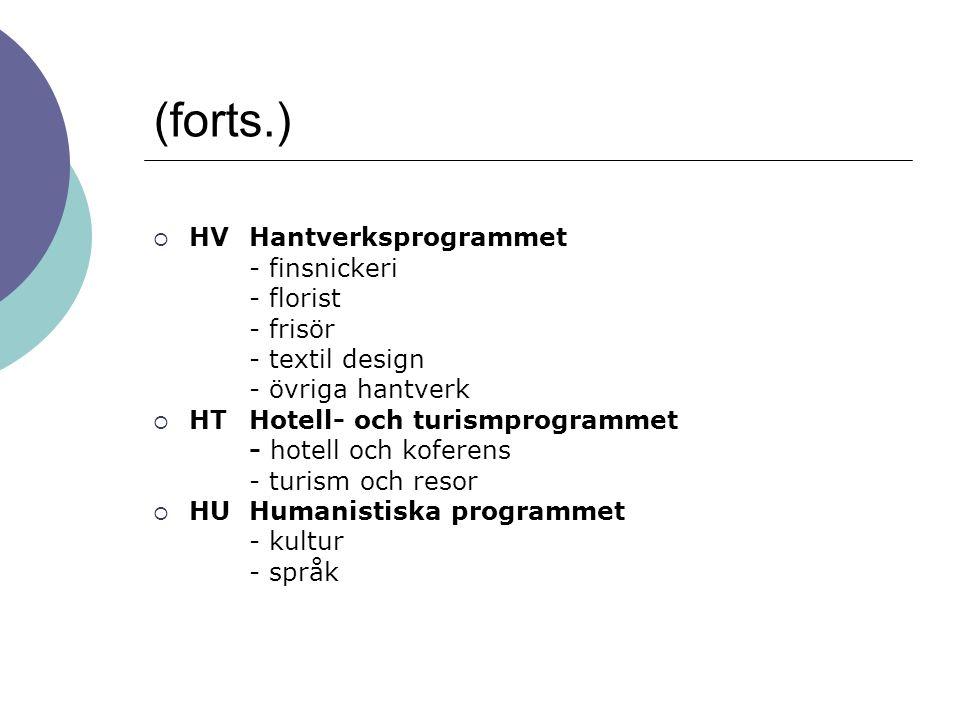 (forts.)  HV Hantverksprogrammet - finsnickeri - florist - frisör - textil design - övriga hantverk  HTHotell- och turismprogrammet - hotell och kof