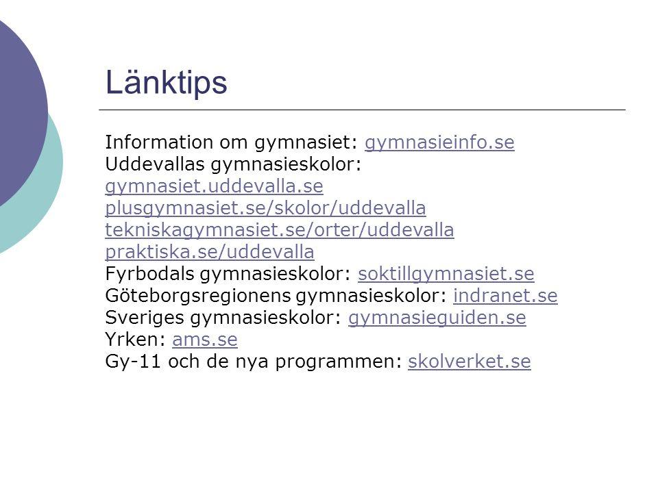 Länktips Information om gymnasiet: gymnasieinfo.segymnasieinfo.se Uddevallas gymnasieskolor: gymnasiet.uddevalla.se plusgymnasiet.se/skolor/uddevalla