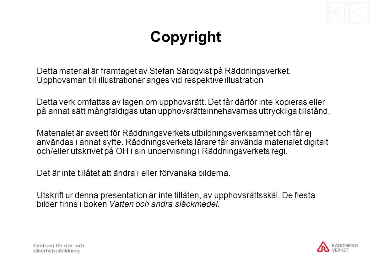 Copyright Detta material är framtaget av Stefan Särdqvist på Räddningsverket. Upphovsman till illustrationer anges vid respektive illustration Detta v