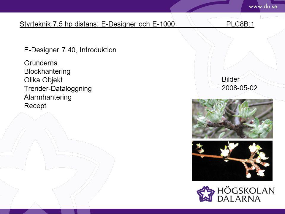 Styrteknik 7.5 hp distans: E-Designer och E-1000 PLC8B:1 Bilder 2008-05-02 E-Designer 7.40, Introduktion Grunderna Blockhantering Olika Objekt Trender