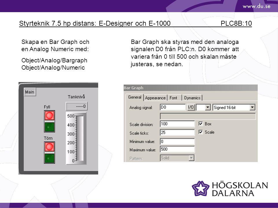 Styrteknik 7.5 hp distans: E-Designer och E-1000 PLC8B:10 Skapa en Bar Graph och en Analog Numeric med: Object/Analog/Bargraph Object/Analog/Numeric B