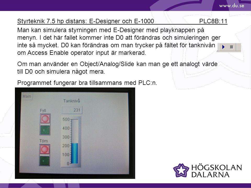 Styrteknik 7.5 hp distans: E-Designer och E-1000 PLC8B:11 Man kan simulera styrningen med E-Designer med playknappen på menyn. I det här fallet kommer