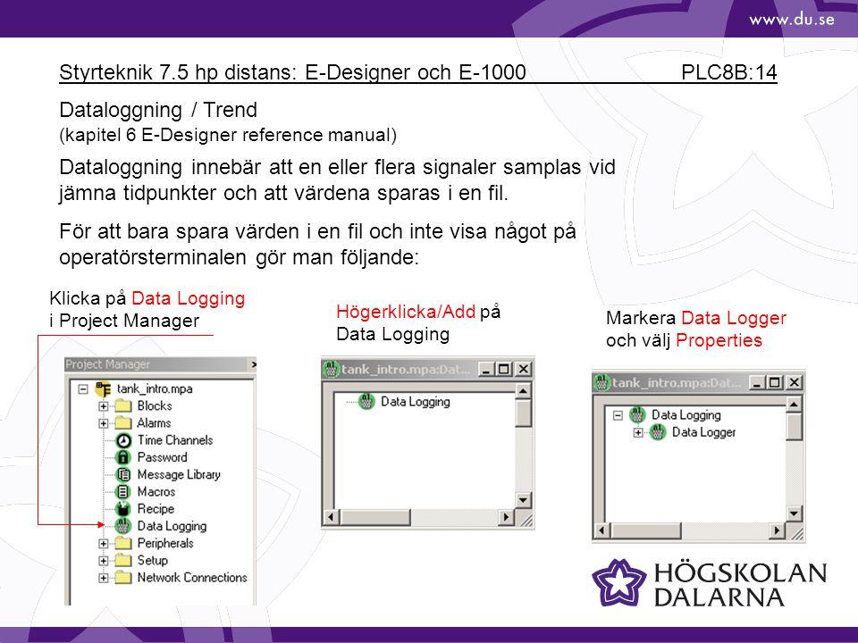 Styrteknik 7.5 hp distans: E-Designer och E-1000 PLC8B:14 Dataloggning innebär att en eller flera signaler samplas vid jämna tidpunkter och att värden