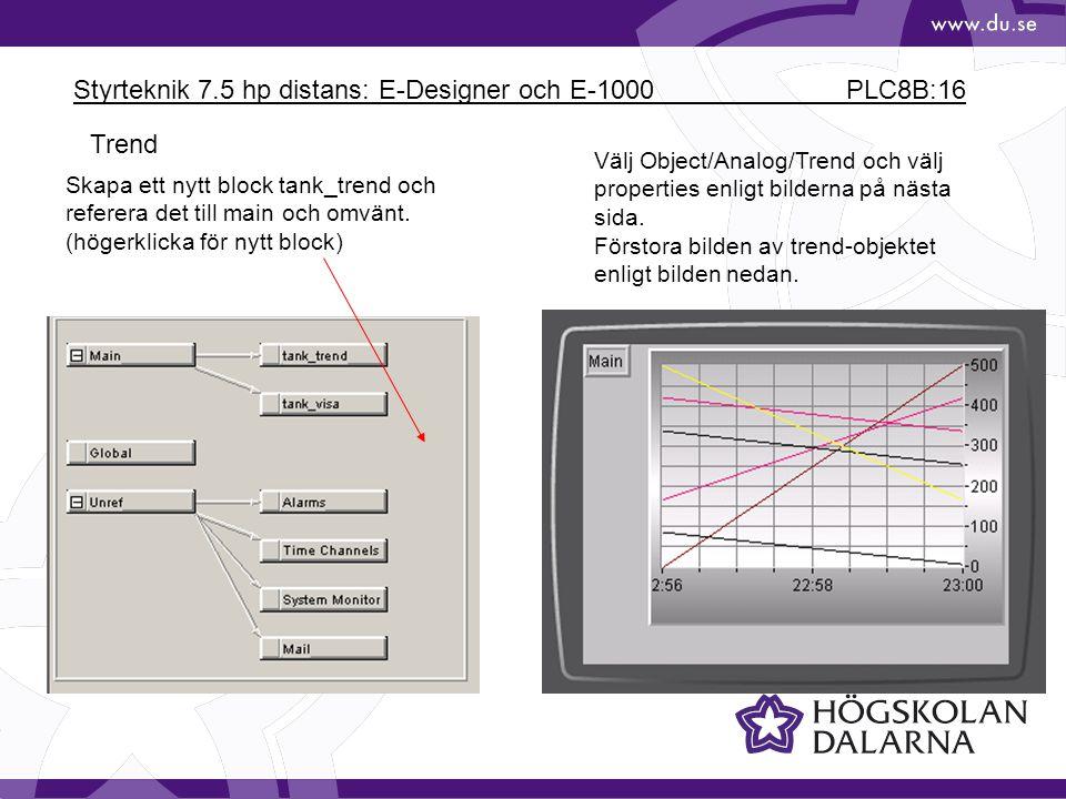Styrteknik 7.5 hp distans: E-Designer och E-1000 PLC8B:16 Trend Skapa ett nytt block tank_trend och referera det till main och omvänt. (högerklicka fö