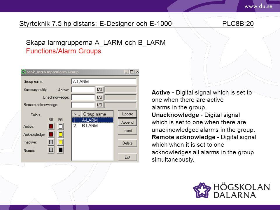 Styrteknik 7.5 hp distans: E-Designer och E-1000 PLC8B:20 Skapa larmgrupperna A_LARM och B_LARM Functions/Alarm Groups Active - Digital signal which i