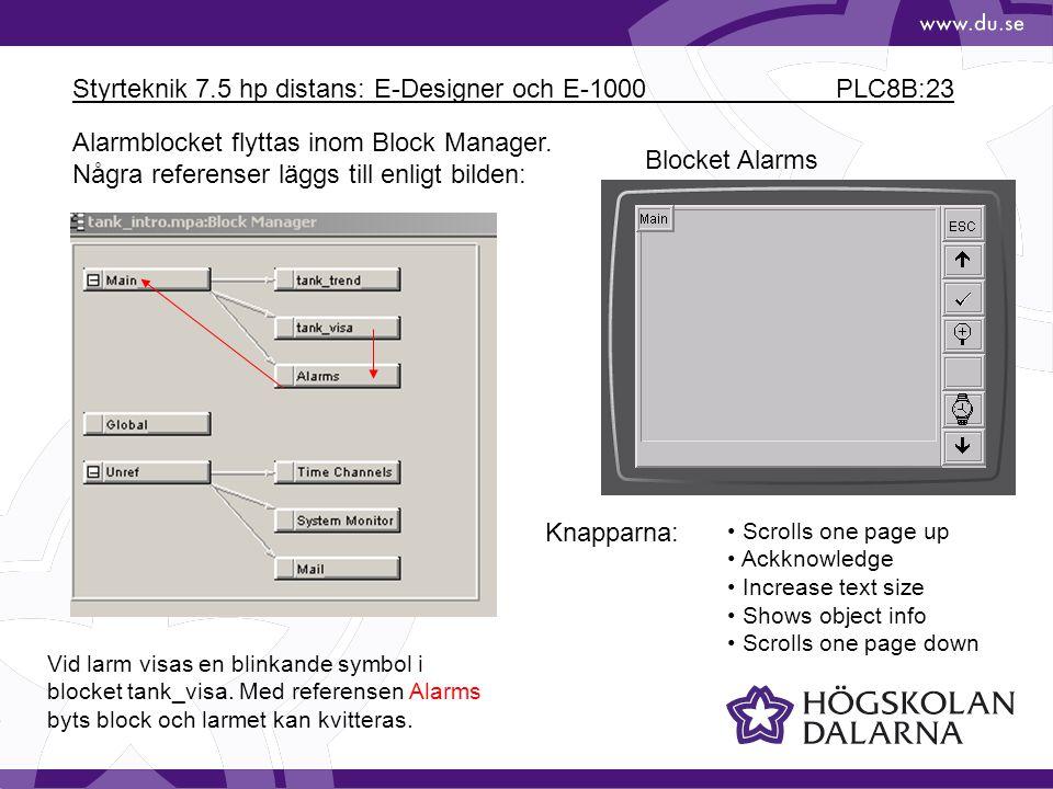 Styrteknik 7.5 hp distans: E-Designer och E-1000 PLC8B:23 Alarmblocket flyttas inom Block Manager. Några referenser läggs till enligt bilden: Vid larm