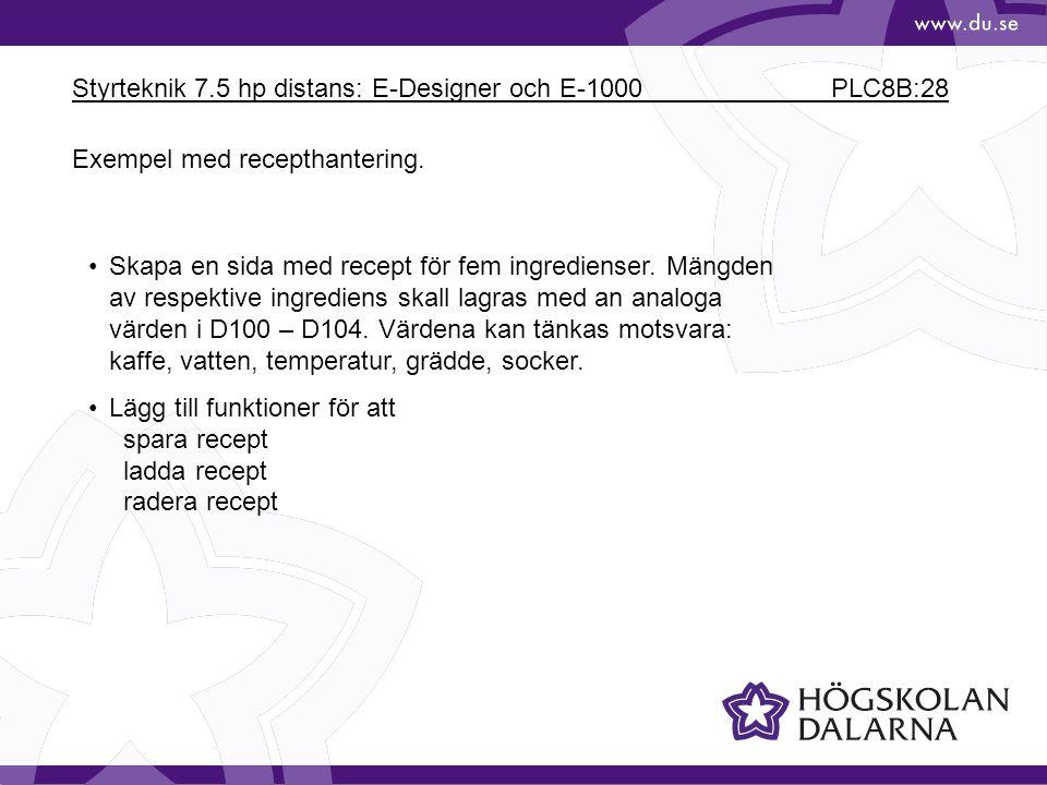 Styrteknik 7.5 hp distans: E-Designer och E-1000 PLC8B:28 Exempel med recepthantering. •Skapa en sida med recept för fem ingredienser. Mängden av resp