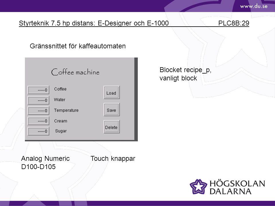 Styrteknik 7.5 hp distans: E-Designer och E-1000 PLC8B:29 Gränssnittet för kaffeautomaten Analog Numeric D100-D105 Touch knappar Blocket recipe_p, van