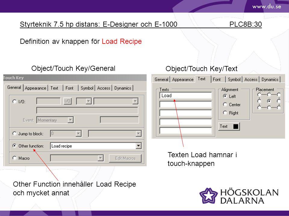 Styrteknik 7.5 hp distans: E-Designer och E-1000 PLC8B:30 Object/Touch Key/General Object/Touch Key/Text Other Function innehåller Load Recipe och myc