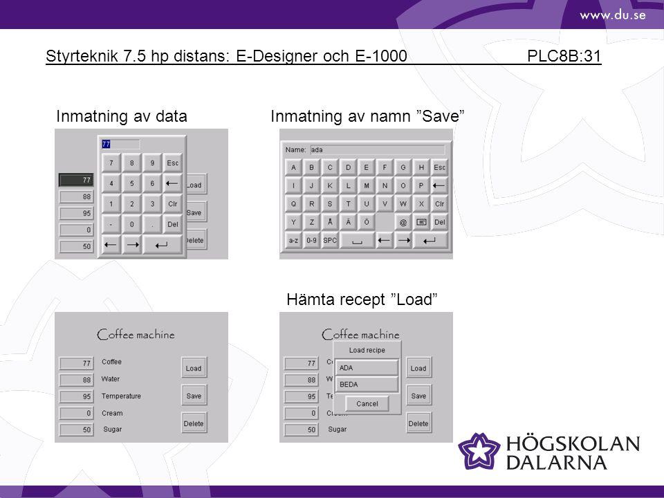 """Styrteknik 7.5 hp distans: E-Designer och E-1000 PLC8B:31 Inmatning av dataInmatning av namn """"Save"""" Hämta recept """"Load"""""""