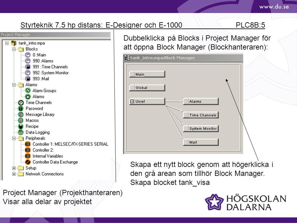 Styrteknik 7.5 hp distans: E-Designer och E-1000 PLC8B:5 Project Manager (Projekthanteraren) Visar alla delar av projektet Dubbelklicka på Blocks i Pr