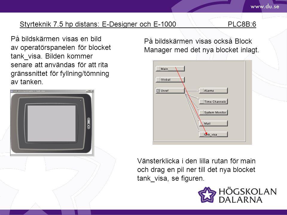 Styrteknik 7.5 hp distans: E-Designer och E-1000 PLC8B:6 På bildskärmen visas en bild av operatörspanelen för blocket tank_visa. Bilden kommer senare