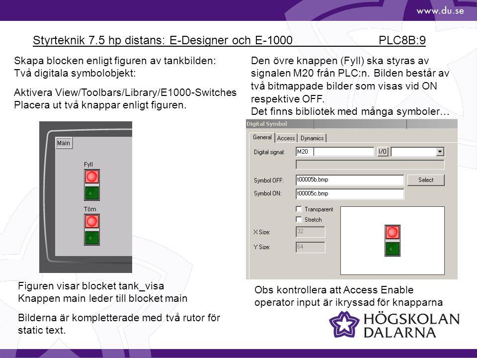 Styrteknik 7.5 hp distans: E-Designer och E-1000 PLC8B:30 Object/Touch Key/General Object/Touch Key/Text Other Function innehåller Load Recipe och mycket annat Texten Load hamnar i touch-knappen Definition av knappen för Load Recipe