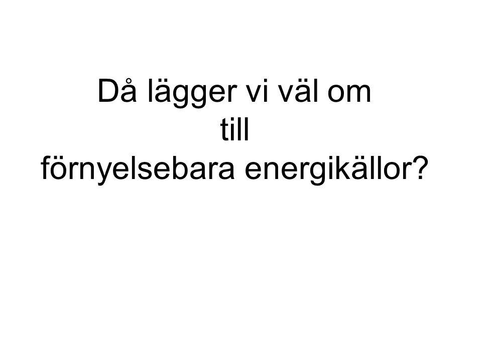 Då lägger vi väl om till förnyelsebara energikällor