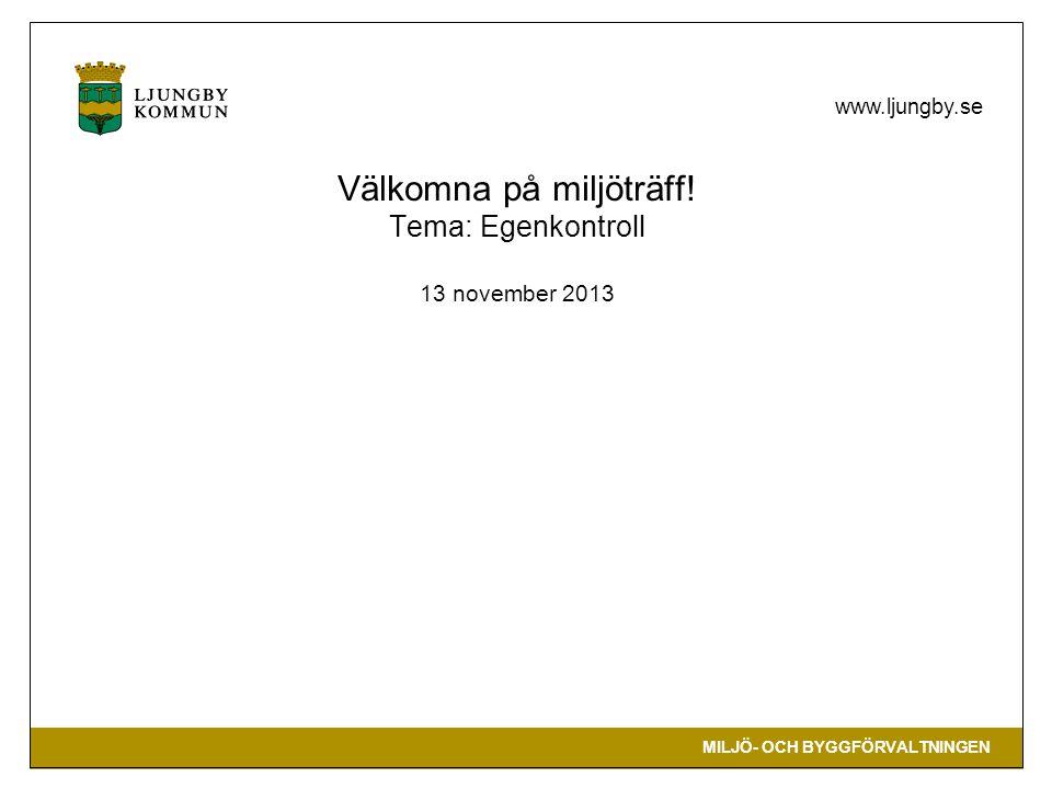 MILJÖ- OCH BYGGFÖRVALTNINGEN www.ljungby.se Välkomna på miljöträff.