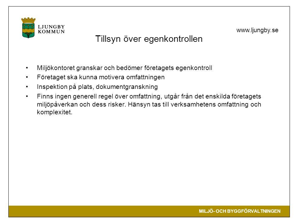 MILJÖ- OCH BYGGFÖRVALTNINGEN www.ljungby.se Tillsyn över egenkontrollen •Miljökontoret granskar och bedömer företagets egenkontroll •Företaget ska kunna motivera omfattningen •Inspektion på plats, dokumentgranskning •Finns ingen generell regel över omfattning, utgår från det enskilda företagets miljöpåverkan och dess risker.