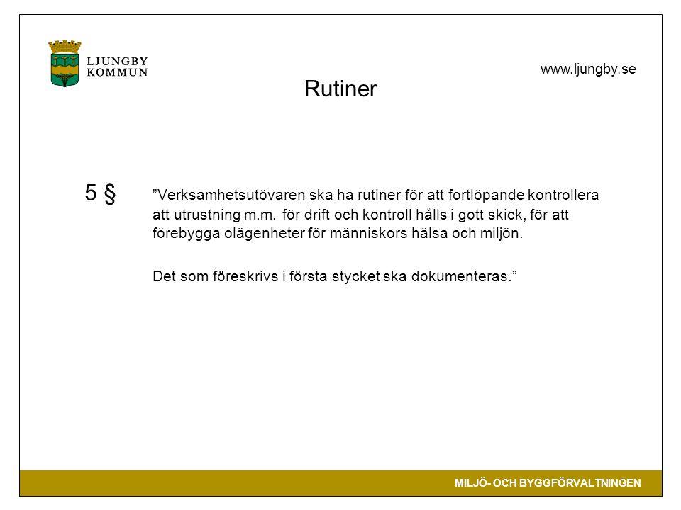 MILJÖ- OCH BYGGFÖRVALTNINGEN www.ljungby.se 5 § Verksamhetsutövaren ska ha rutiner för att fortlöpande kontrollera att utrustning m.m.