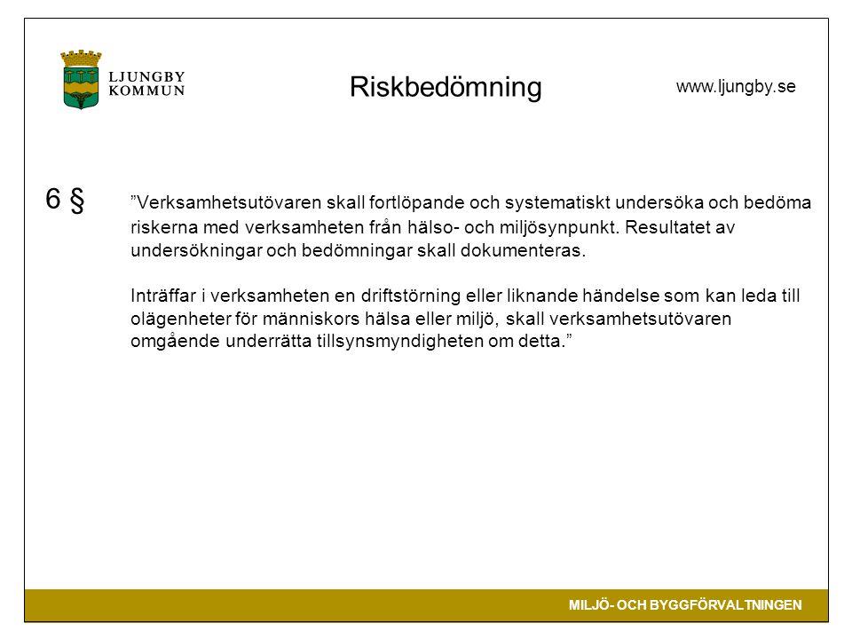 MILJÖ- OCH BYGGFÖRVALTNINGEN www.ljungby.se 6 § Verksamhetsutövaren skall fortlöpande och systematiskt undersöka och bedöma riskerna med verksamheten från hälso- och miljösynpunkt.