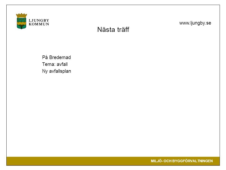MILJÖ- OCH BYGGFÖRVALTNINGEN www.ljungby.se Nästa träff På Bredemad Tema: avfall Ny avfallsplan