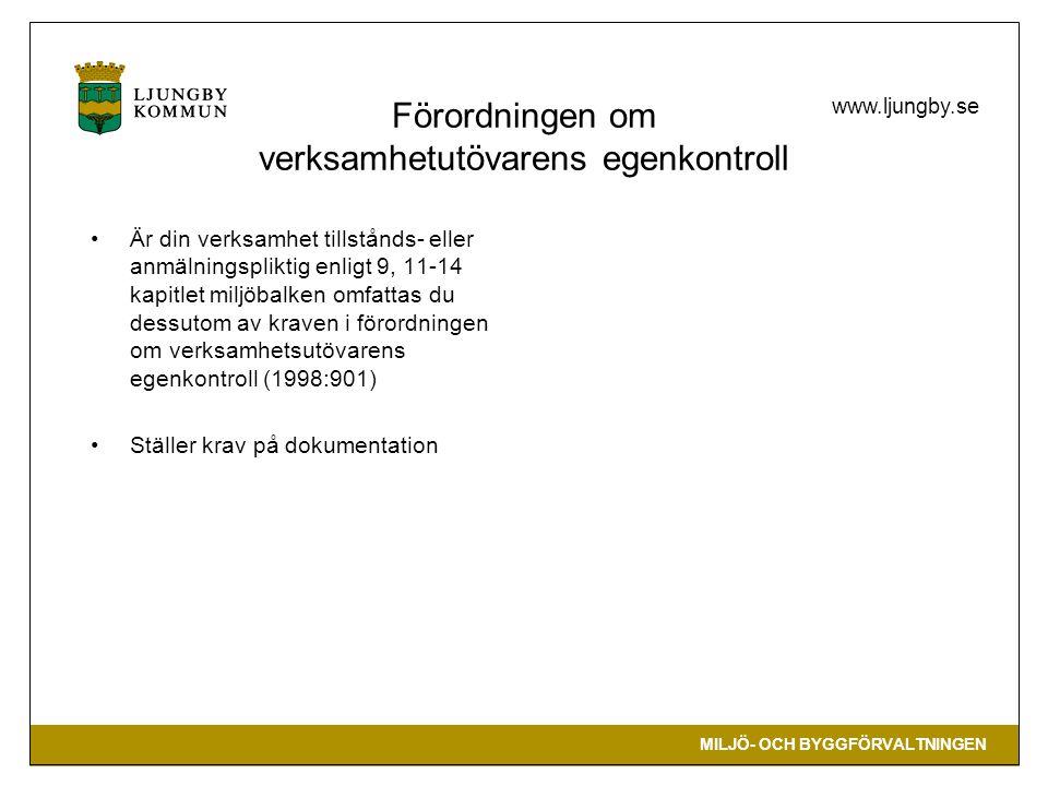 MILJÖ- OCH BYGGFÖRVALTNINGEN www.ljungby.se Förordningen om verksamhetutövarens egenkontroll •Är din verksamhet tillstånds- eller anmälningspliktig enligt 9, 11-14 kapitlet miljöbalken omfattas du dessutom av kraven i förordningen om verksamhetsutövarens egenkontroll (1998:901) •Ställer krav på dokumentation