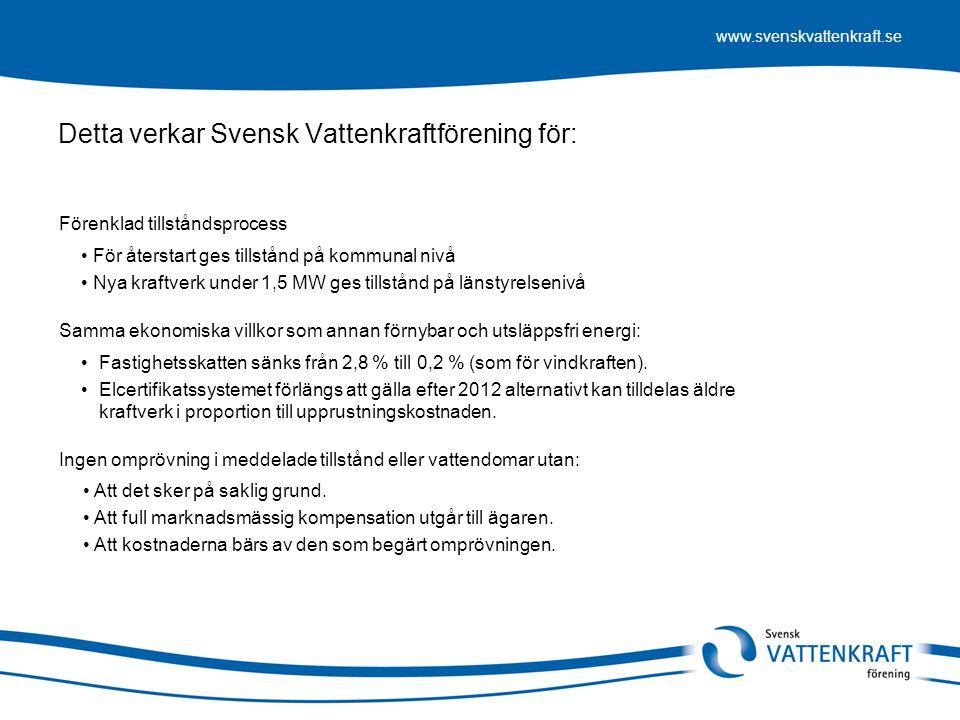 www.svenskvattenkraft.se Detta verkar Svensk Vattenkraftförening för: • För återstart ges tillstånd på kommunal nivå • Nya kraftverk under 1,5 MW ges