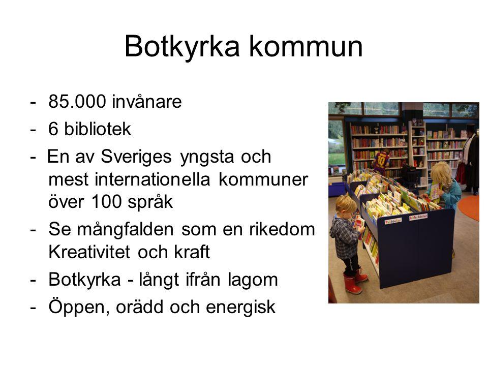 Botkyrka kommun -85.000 invånare -6 bibliotek - En av Sveriges yngsta och mest internationella kommuner över 100 språk -Se mångfalden som en rikedom K