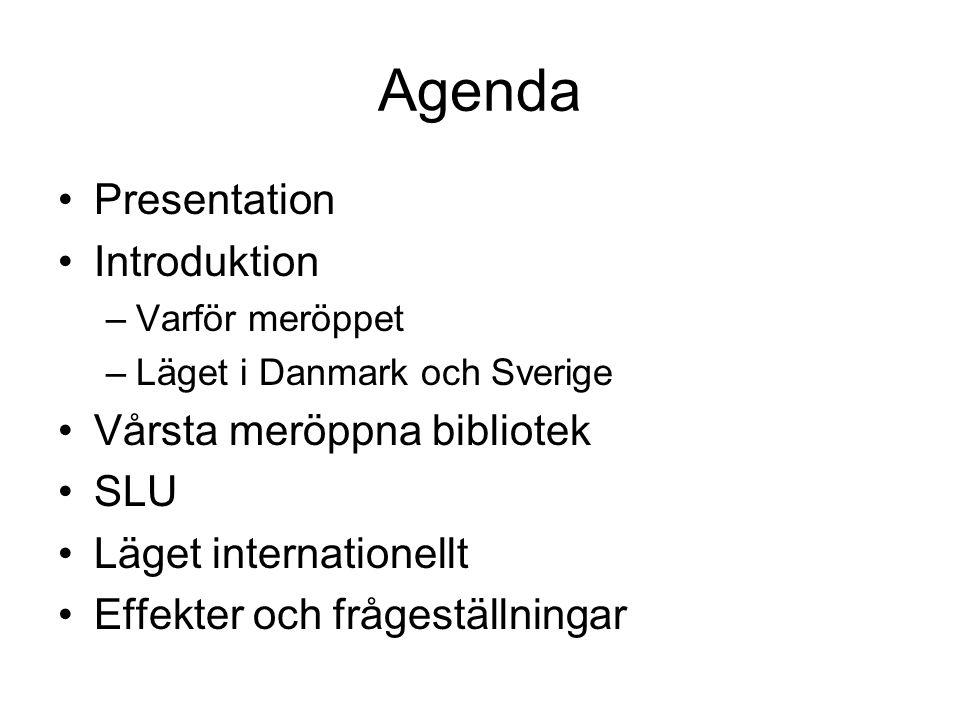 Agenda •Presentation •Introduktion –Varför meröppet –Läget i Danmark och Sverige •Vårsta meröppna bibliotek •SLU •Läget internationellt •Effekter och