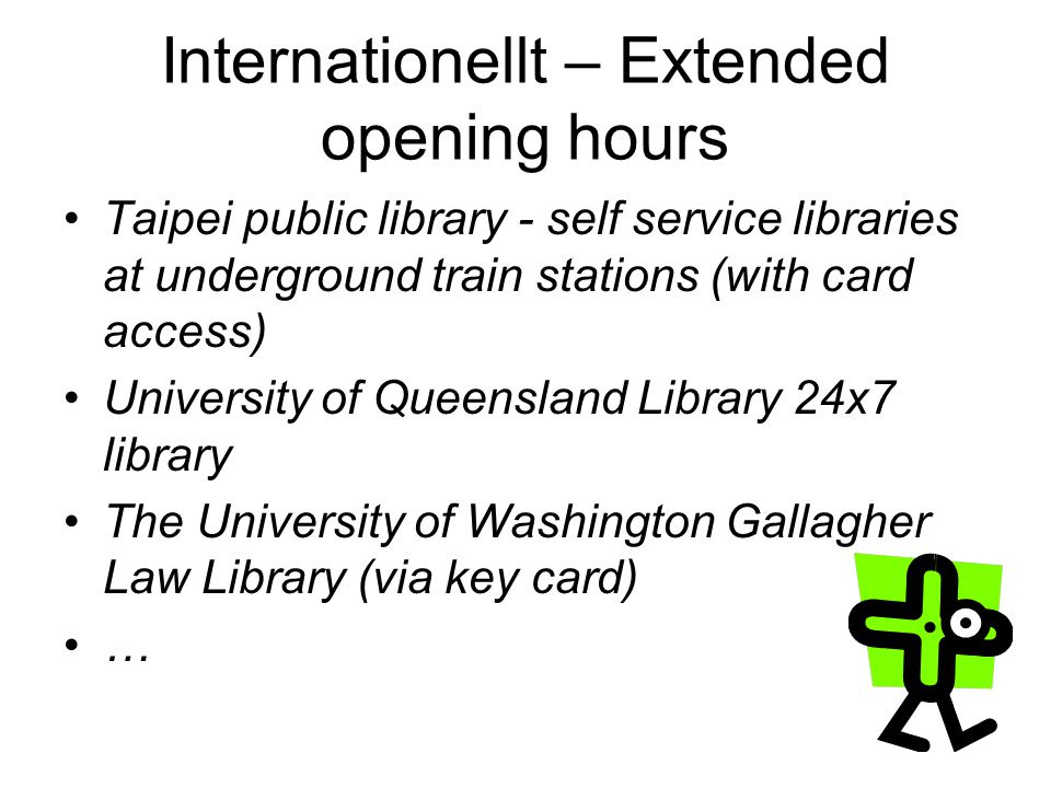 Internationellt – Extended opening hours •Taipei public library - self service libraries at underground train stations (with card access) •University