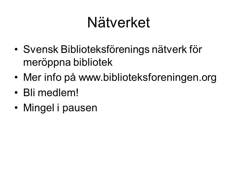 Nätverket •Svensk Biblioteksförenings nätverk för meröppna bibliotek •Mer info på www.biblioteksforeningen.org •Bli medlem! •Mingel i pausen