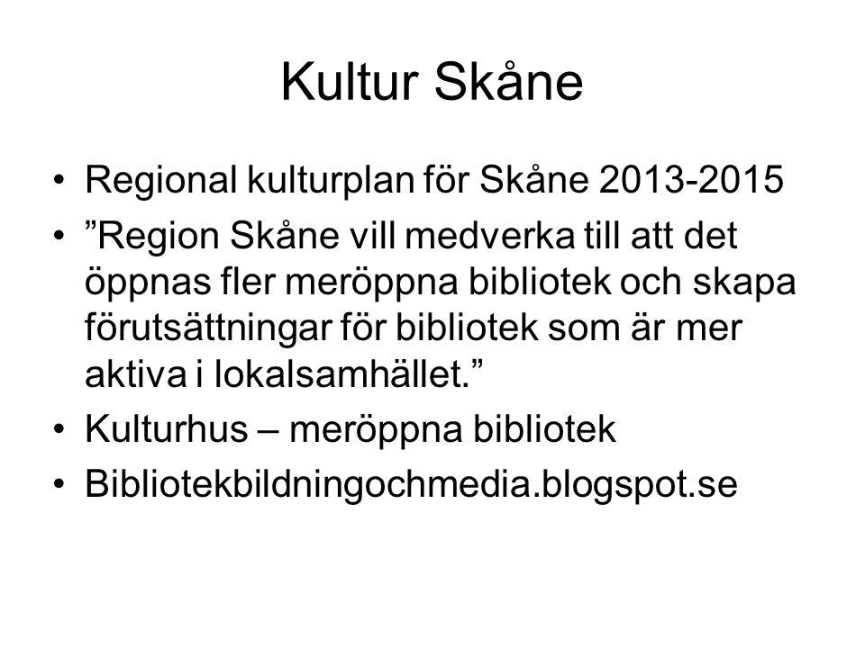 """Kultur Skåne •Regional kulturplan för Skåne 2013-2015 •""""Region Skåne vill medverka till att det öppnas fler meröppna bibliotek och skapa förutsättning"""