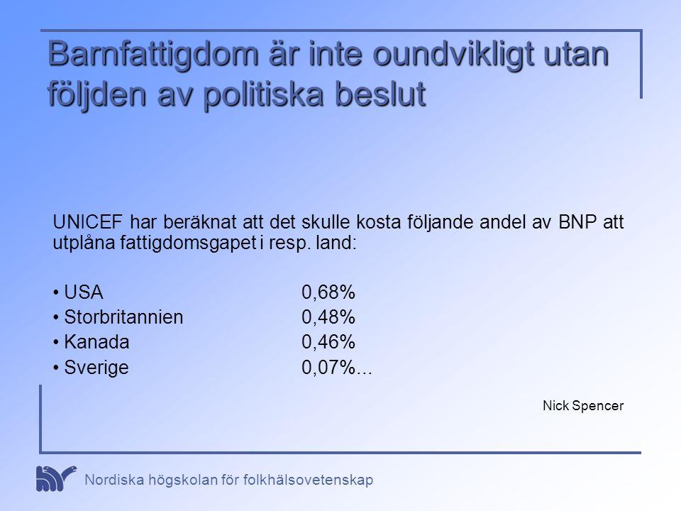 Nordiska högskolan för folkhälsovetenskap Barnfattigdom är inte oundvikligt utan följden av politiska beslut UNICEF har beräknat att det skulle kosta