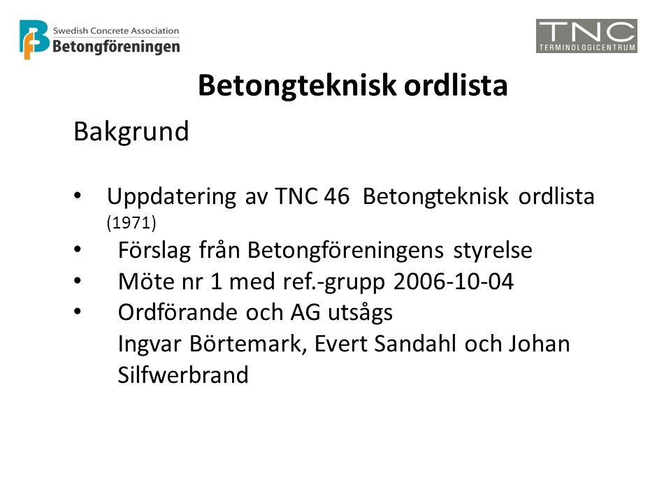Betongteknisk ordlista Bakgrund • Uppdatering av TNC 46 Betongteknisk ordlista (1971) • Förslag från Betongföreningens styrelse • Möte nr 1 med ref.-g