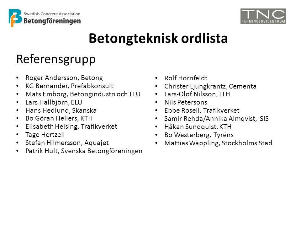 Betongteknisk ordlista Referensgrupp • Roger Andersson, Betong • KG Bernander, Prefabkonsult • Mats Emborg, Betongindustri och LTU • Lars Hallbjörn, E