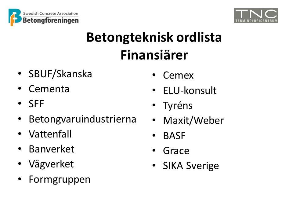 • SBUF/Skanska • Cementa • SFF • Betongvaruindustrierna • Vattenfall • Banverket • Vägverket • Formgruppen • Cemex • ELU-konsult • Tyréns • Maxit/Weber • BASF • Grace • SIKA Sverige Betongteknisk ordlista Finansiärer