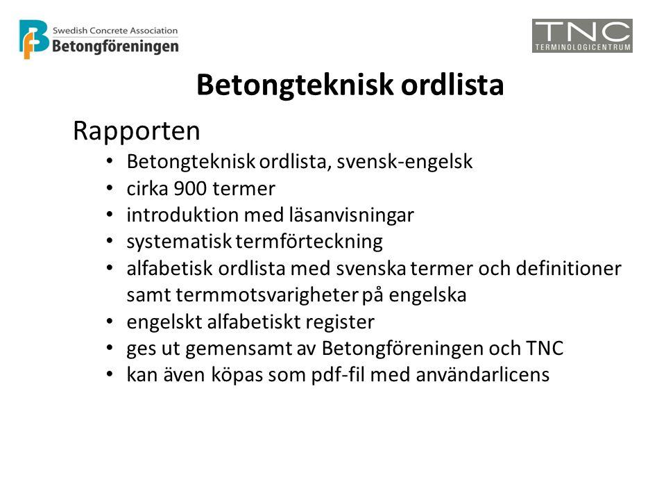 Betongteknisk ordlista Rapporten • Betongteknisk ordlista, svensk-engelsk • cirka 900 termer • introduktion med läsanvisningar • systematisk termförte