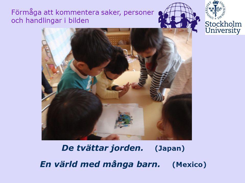 De tvättar jorden. (Japan) En värld med många barn. (Mexico) Förmåga att kommentera saker, personer och handlingar i bilden