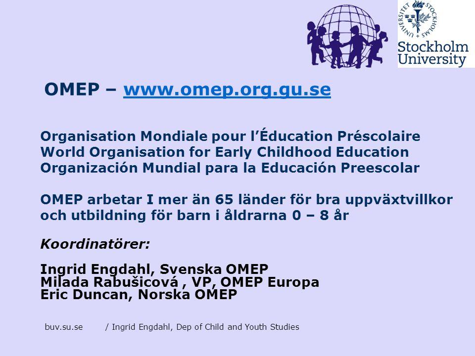 buv.su.se/ Ingrid Engdahl, Dep of Child and Youth Studies OMEP – www.omep.org.gu.sewww.omep.org.gu.se Organisation Mondiale pour l'Éducation Préscolai