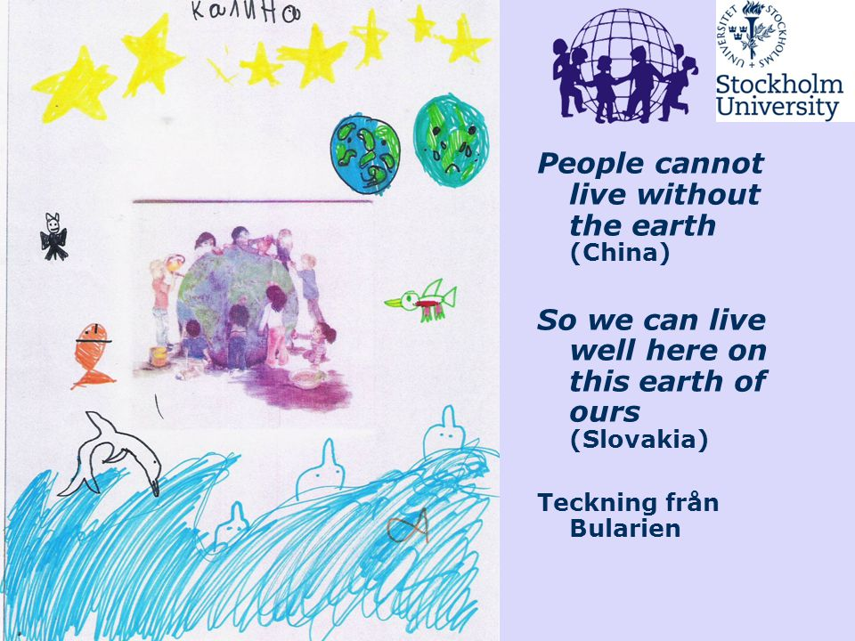 People cannot live without the earth (China) So we can live well here on this earth of ours (Slovakia) Teckning från Bularien
