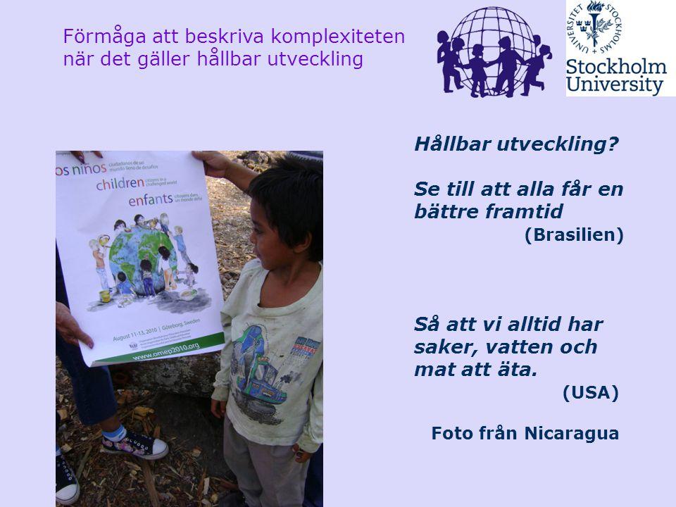 Hållbar utveckling? Se till att alla får en bättre framtid (Brasilien) Så att vi alltid har saker, vatten och mat att äta. (USA) Foto från Nicaragua F