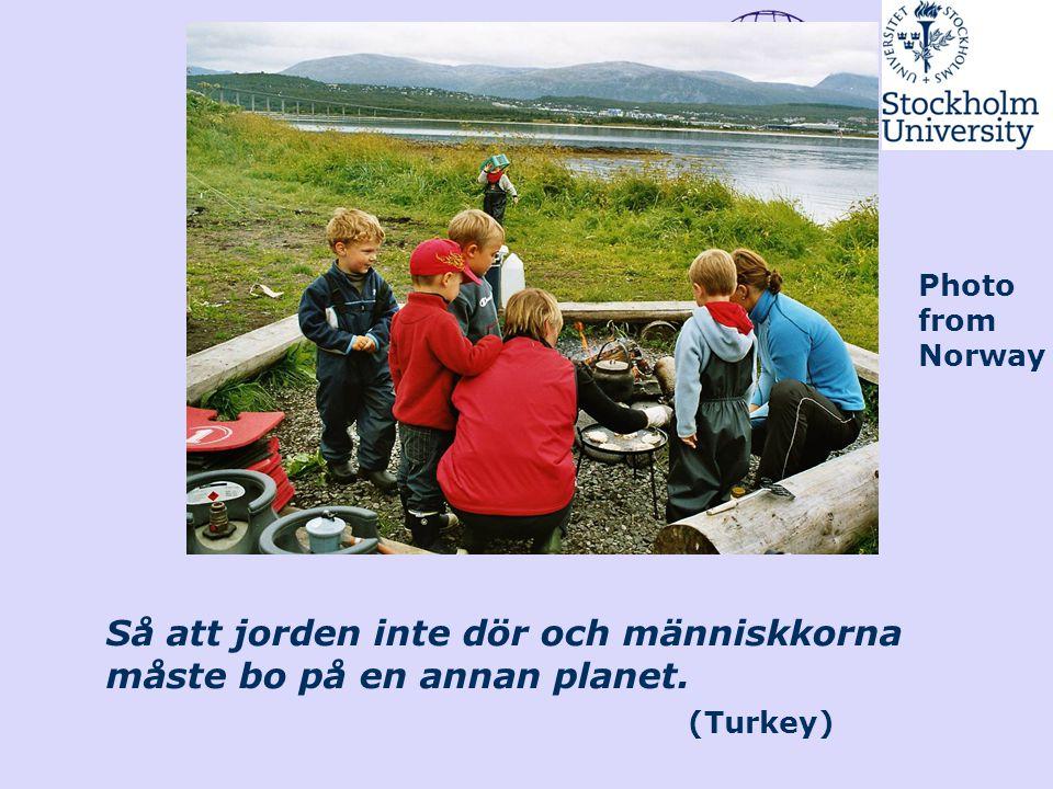 Så att jorden inte dör och människkorna måste bo på en annan planet. (Turkey) Photo from Norway