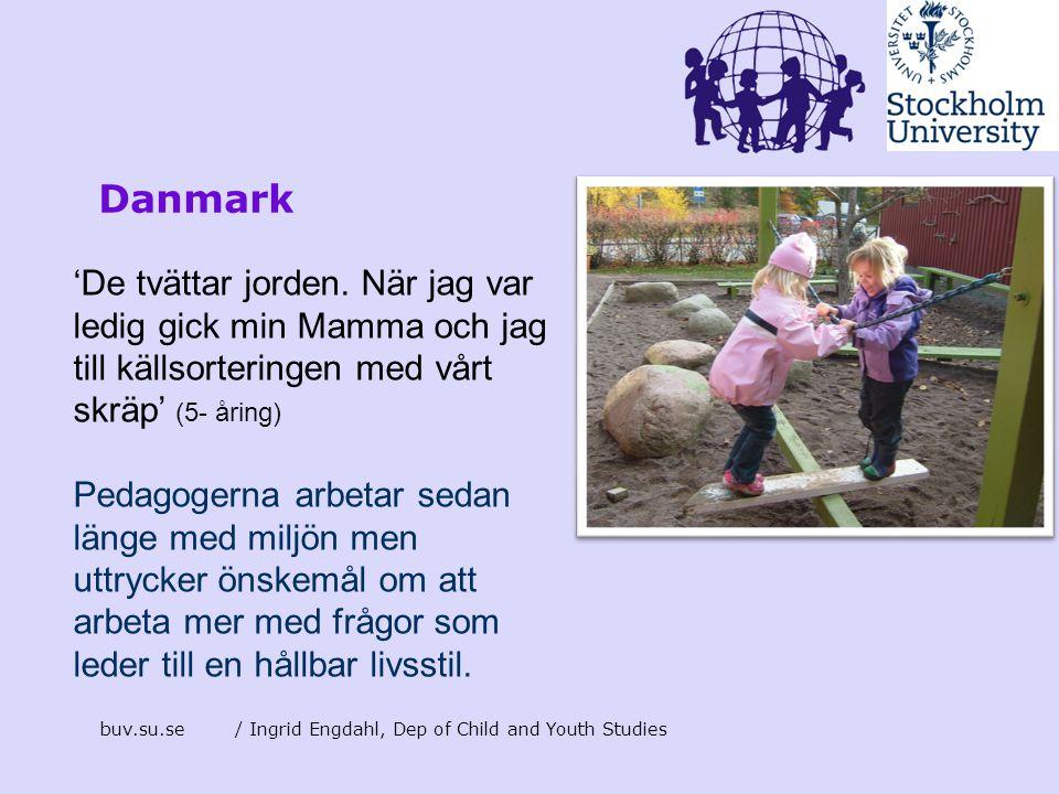 buv.su.se/ Ingrid Engdahl, Dep of Child and Youth Studies Danmark 'De tvättar jorden. När jag var ledig gick min Mamma och jag till källsorteringen me