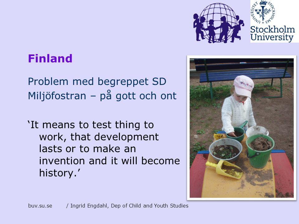 buv.su.se/ Ingrid Engdahl, Dep of Child and Youth Studies Finland Problem med begreppet SD Miljöfostran – på gott och ont 'It means to test thing to w
