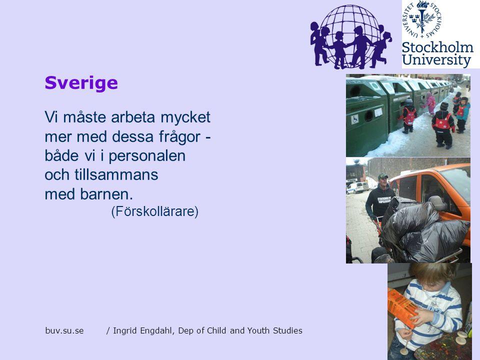 buv.su.se/ Ingrid Engdahl, Dep of Child and Youth Studies Sverige Vi måste arbeta mycket mer med dessa frågor - både vi i personalen och tillsammans m