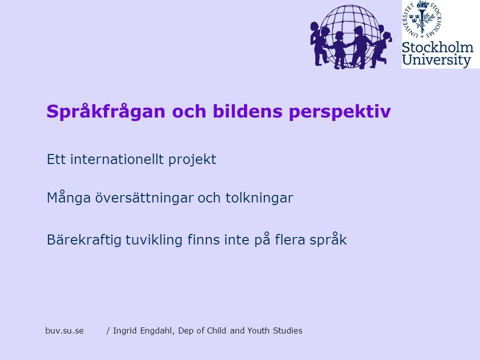 Språkfrågan och bildens perspektiv Ett internationellt projekt Många översättningar och tolkningar Bärekraftig tuvikling finns inte på flera språk buv