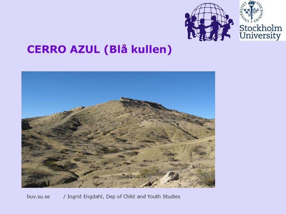 buv.su.se/ Ingrid Engdahl, Dep of Child and Youth Studies CERRO AZUL (Blå kullen)