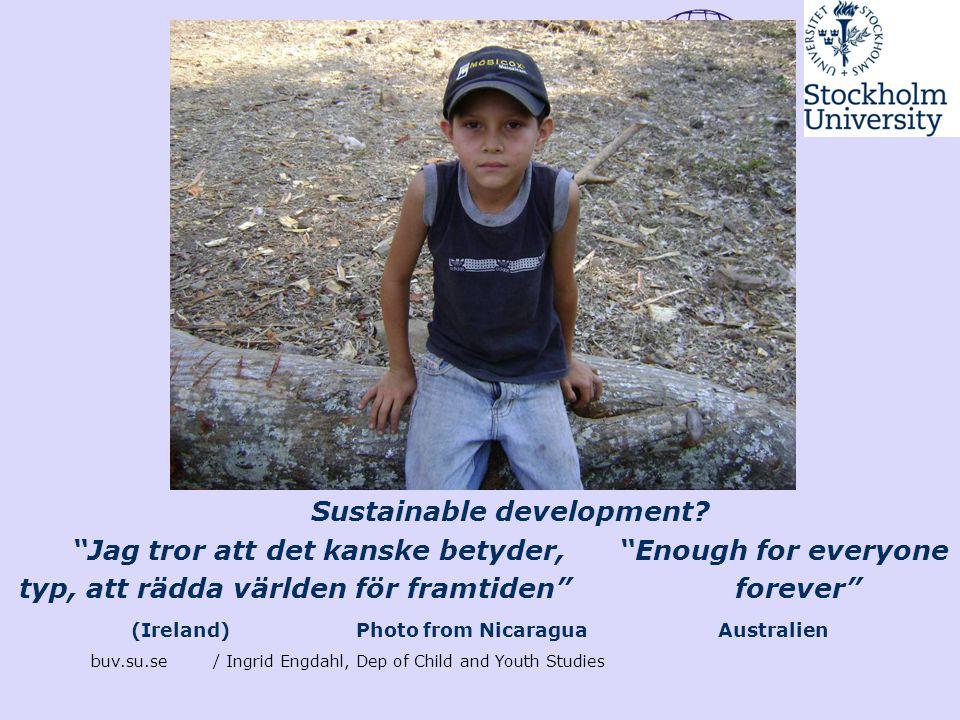 "buv.su.se/ Ingrid Engdahl, Dep of Child and Youth Studies Sustainable development? ""Jag tror att det kanske betyder, ""Enough for everyone typ, att räd"
