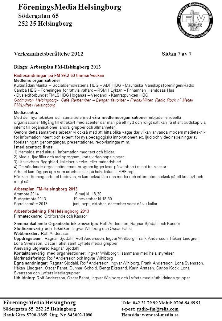 FöreningsMedia Helsingborg Tele: 042 21 79 99 Mobil: 0706-94 69 91 Södergatan 65 252 25 Helsingborg e-post: radio-fm@telia.com Bank Giro 5700-3865 Org